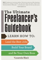Ultimate Freelancer's Guidebook: Learn how to land the best jobs, build your brand, and be your own boss