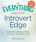 Everything Guide to the Introvert Edge: Maximize the Advantages of Being an Introvert - At Home and At Work