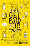I Can Get Paid for That?: 99 Creative Careers to Live a Life Less Ordinary