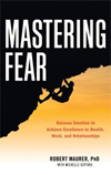 Mastering Fear: Harness Emotion to Achieve Excellence in Health, Work, and Relationships