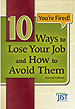 You're Fired! Ten Ways to Lose Your Job and How to Avoid Them